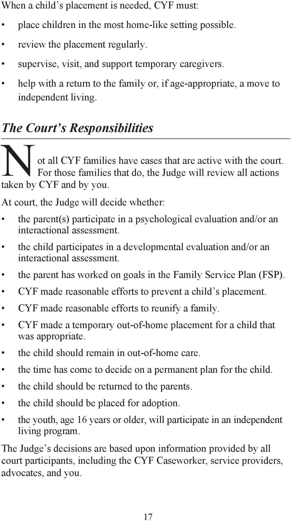 For those families that do, the Judge will review all actions taken by CYF and by you.