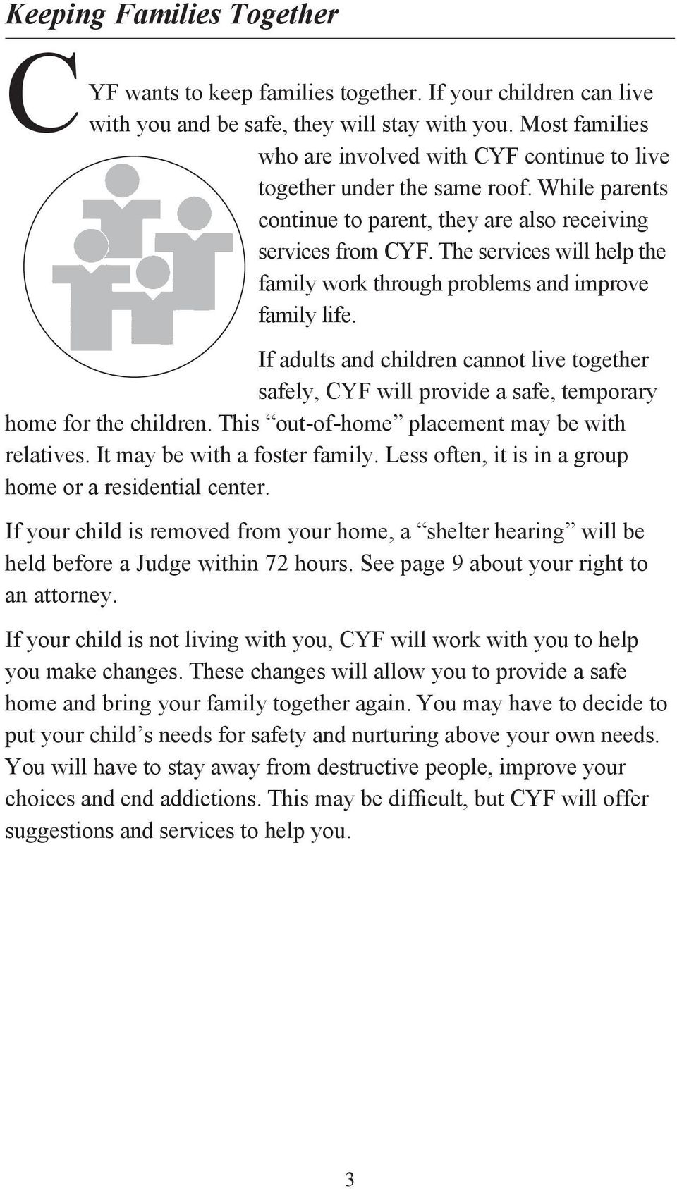 The services will help the family work through problems and improve family life. If adults and children cannot live together safely, CYF will provide a safe, temporary home for the children.