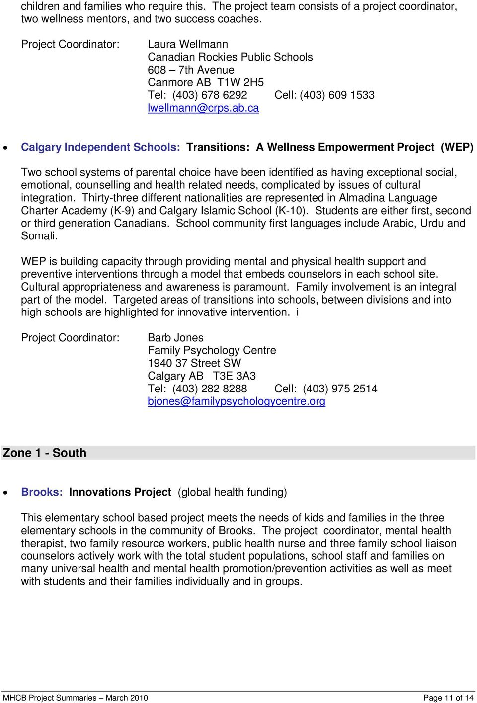 ca Calgary Independent Schools: Transitions: A Wellness Empowerment Project (WEP) Two school systems of parental choice have been identified as having exceptional social, emotional, counselling and