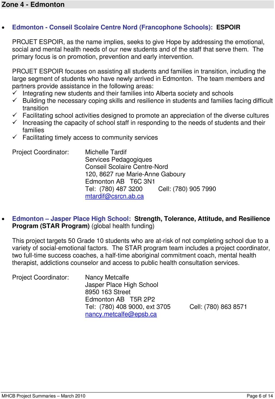 PROJET ESPOIR focuses on assisting all students and families in transition, including the large segment of students who have newly arrived in Edmonton.