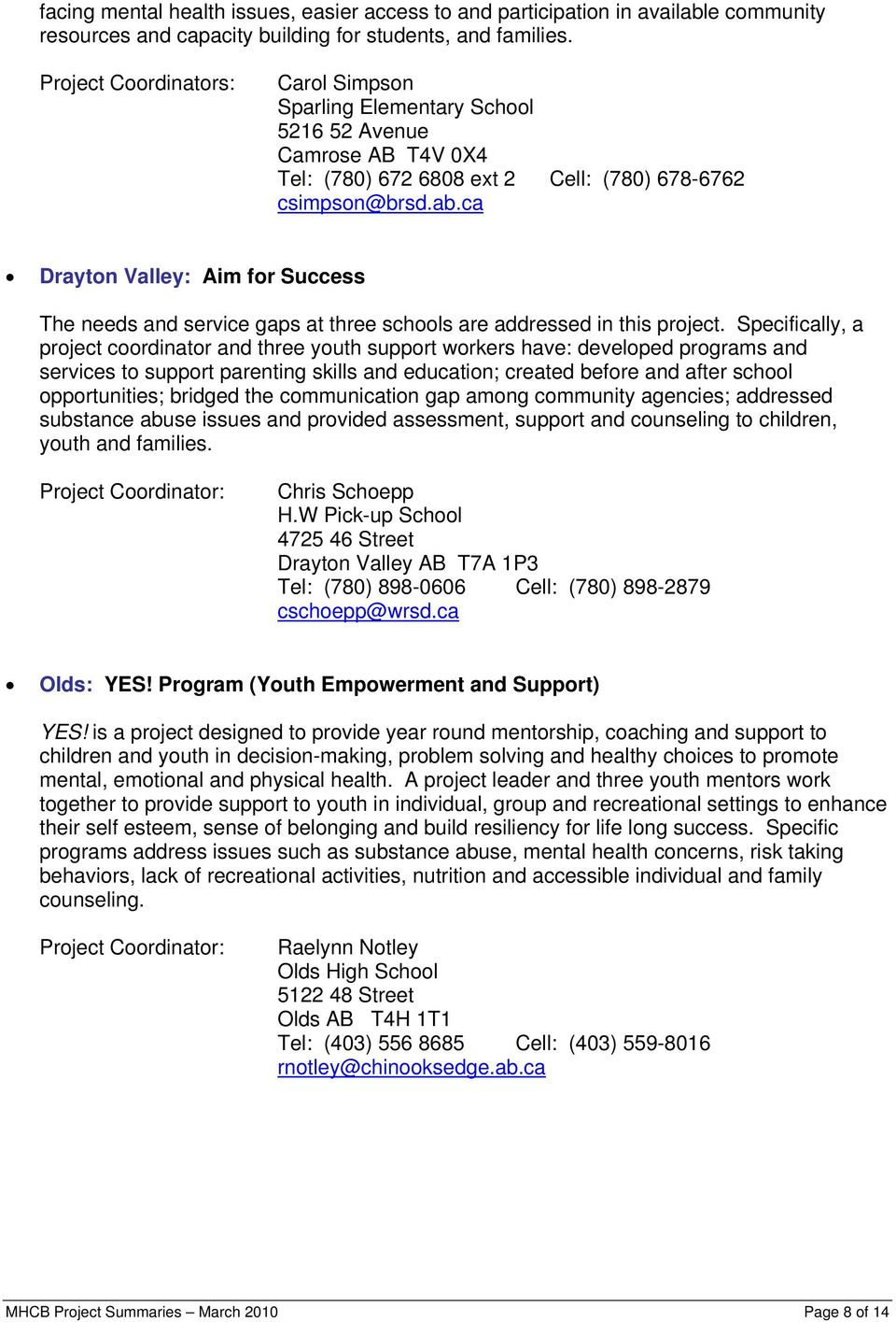 ca Drayton Valley: Aim for Success The needs and service gaps at three schools are addressed in this project.
