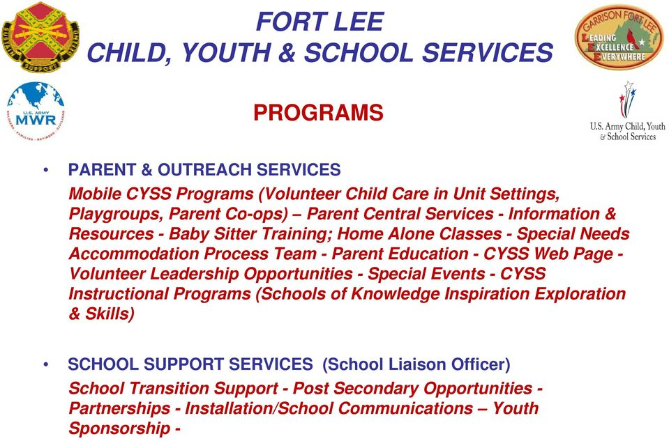 - Volunteer Leadership Opportunities - Special Events - CYSS Instructional Programs (Schools of Knowledge Inspiration Exploration & Skills) SCHOOL SUPPORT