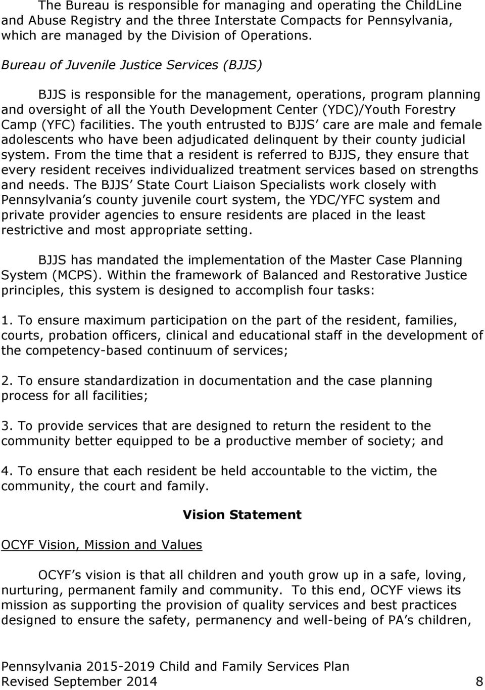 facilities. The youth entrusted to BJJS care are male and female adolescents who have been adjudicated delinquent by their county judicial system.