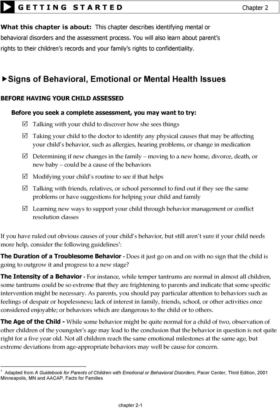Signs of Behavioral, Emotional or Mental Health Issues BEFORE HAVING YOUR CHILD ASSESSED Before you seek a complete assessment, you may want to try: Talking with your child to discover how she sees