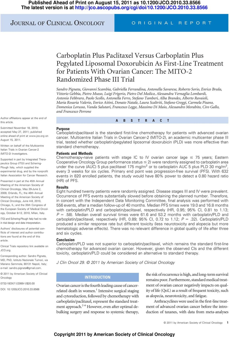 8566 JOURNAL OF CLINICAL ONCOLOGY O R I G I N A L R E P O R T Carboplatin Plus Paclitaxel Versus Carboplatin Plus Pegylated Liposomal Doxorubicin As First-Line Treatment for Patients With Ovarian