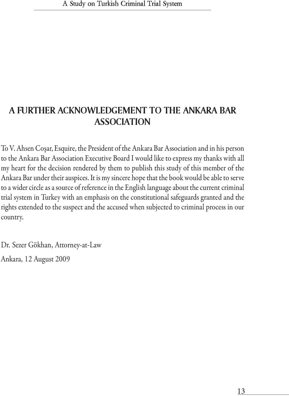 rendered by them to publish this study of this member of the Ankara Bar under their auspices.
