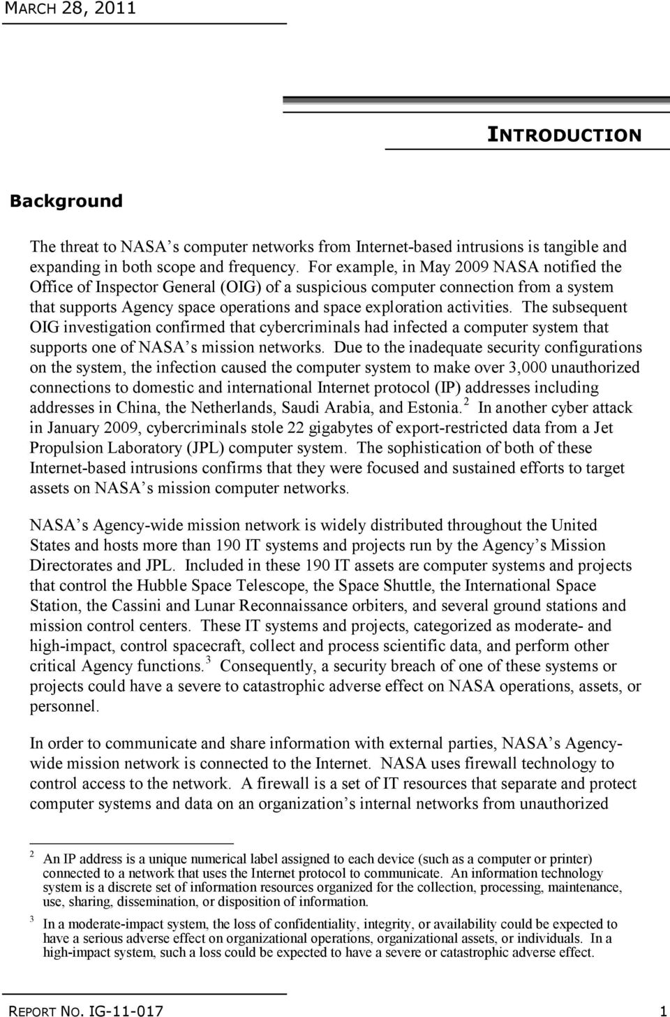 The subsequent OIG investigation confirmed that cybercriminals had infected a computer system that supports one of NASA s mission networks.