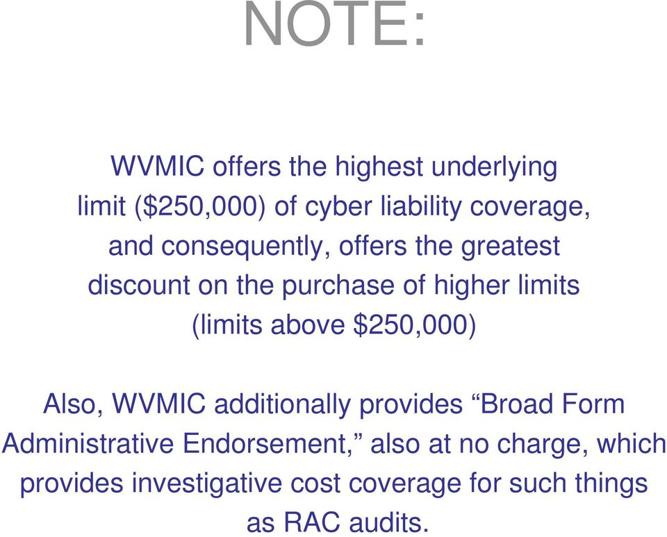 above $250,000) Also, WVMIC additionally provides Broad Form Administrative Endorsement,