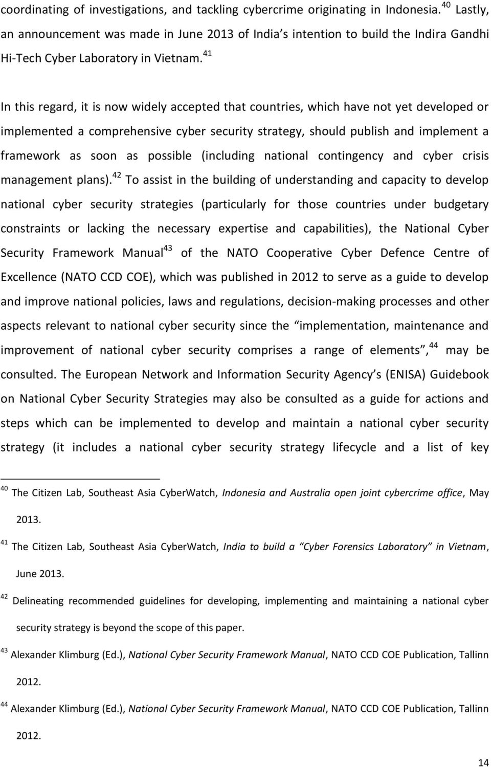 41 In this regard, it is now widely accepted that countries, which have not yet developed or implemented a comprehensive cyber security strategy, should publish and implement a framework as soon as