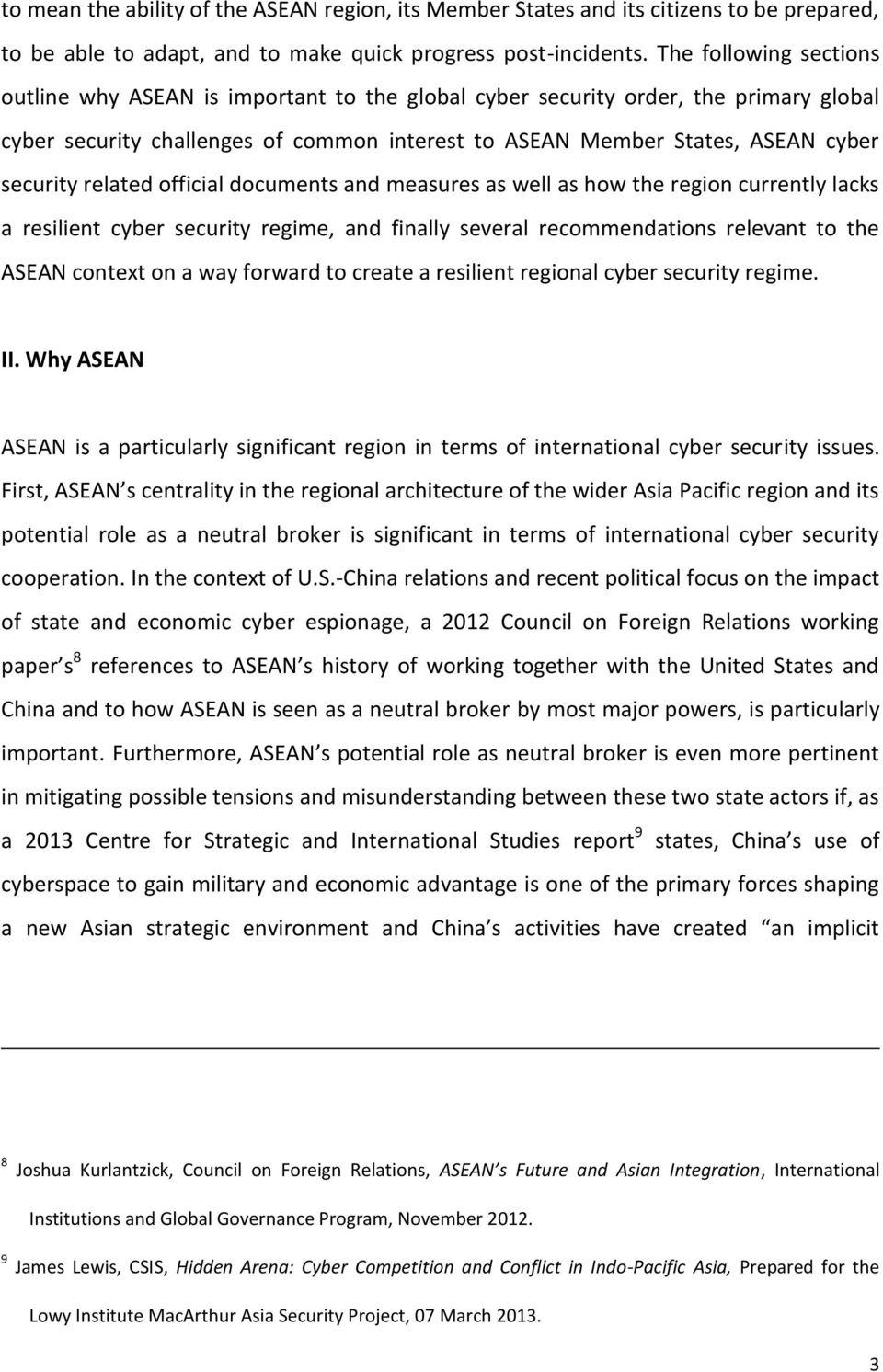 related official documents and measures as well as how the region currently lacks a resilient cyber security regime, and finally several recommendations relevant to the ASEAN context on a way forward