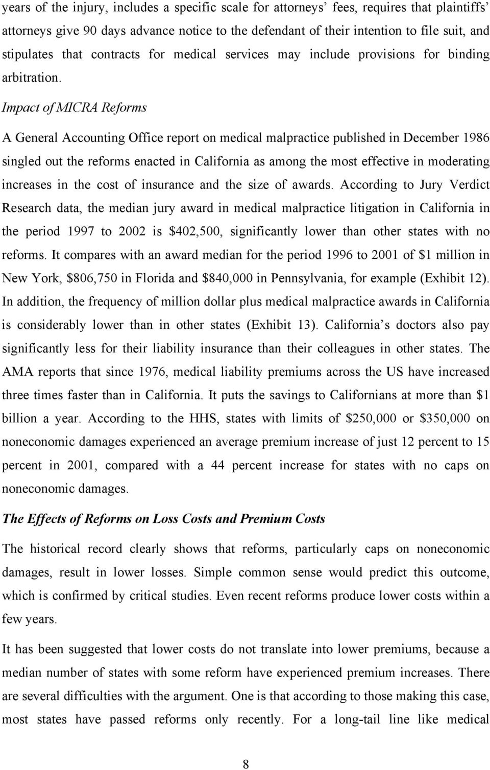 Impact of MICRA Reforms A General Accounting Office report on medical malpractice published in December 1986 singled out the reforms enacted in California as among the most effective in moderating