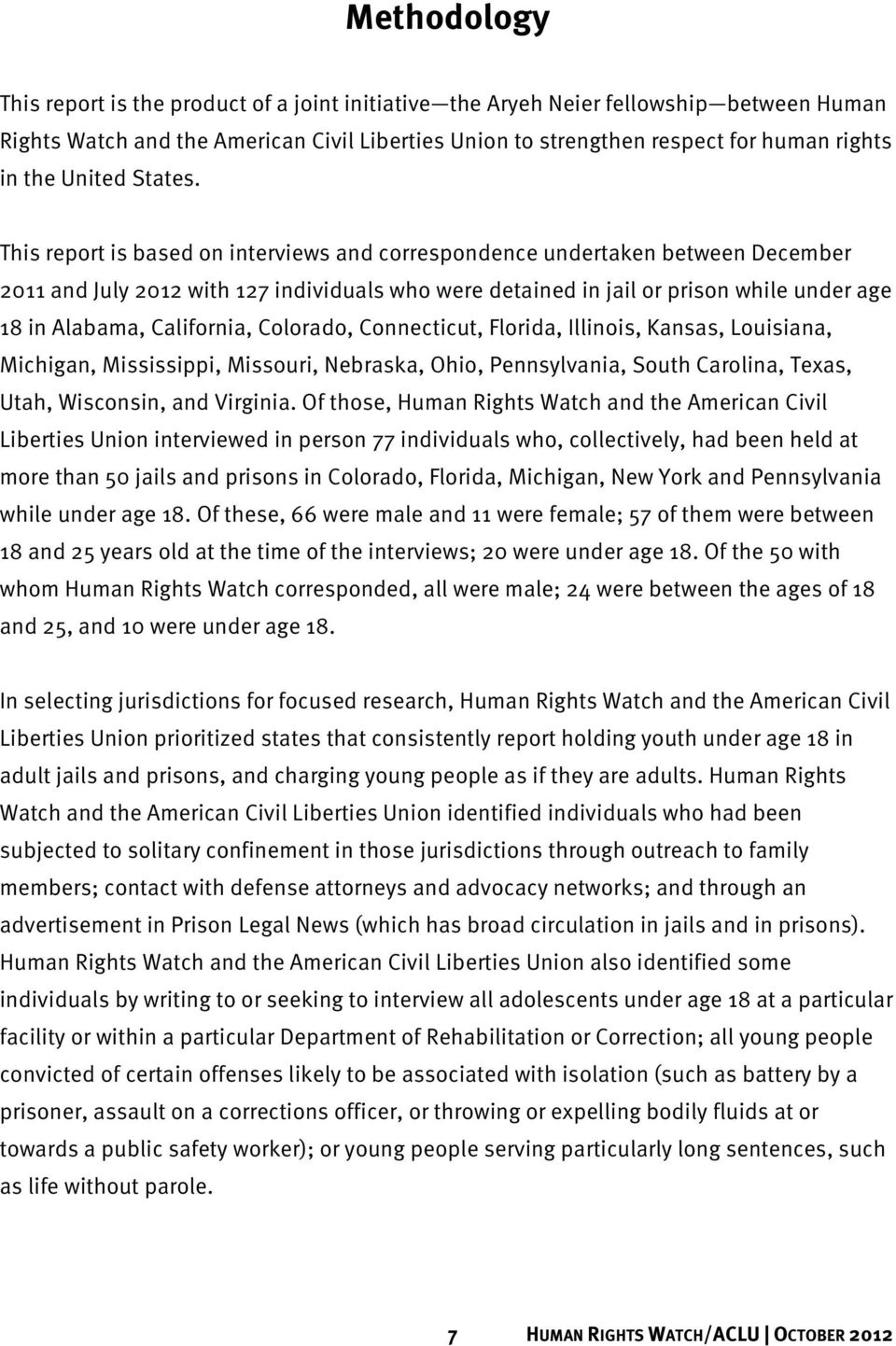 This report is based on interviews and correspondence undertaken between December 2011 and July 2012 with 127 individuals who were detained in jail or prison while under age 18 in Alabama,