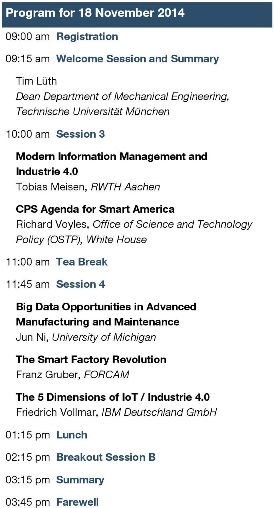 0 Tobias Meisen, RWTH Aachen CPS Agenda for Smart America Richard Voyles, Office of Science and Technology Policy (OSTP), White House 11:00 am Tea Break 11:45 am Session 4 Big