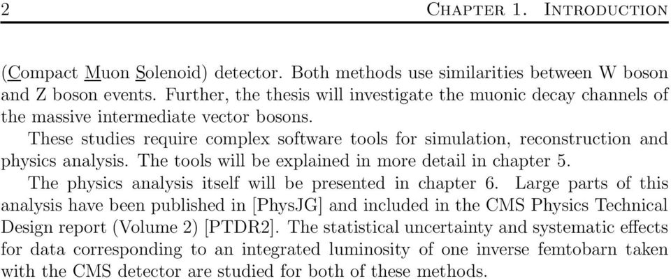 These studies require complex software tools for simulation, reconstruction and physics analysis. The tools will be explained in more detail in chapter 5.