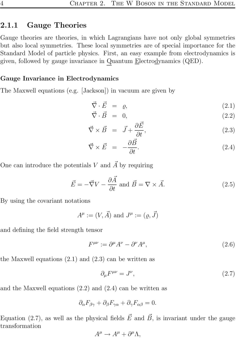First, an easy example from electrodynamics is given, followed by gauge invariance in Quantum Electrodynamics (QED). Gauge Invariance in Electrodynamics The Maxwell equations (e.g. [Jackson]) in vacuum are given by E =, (2.
