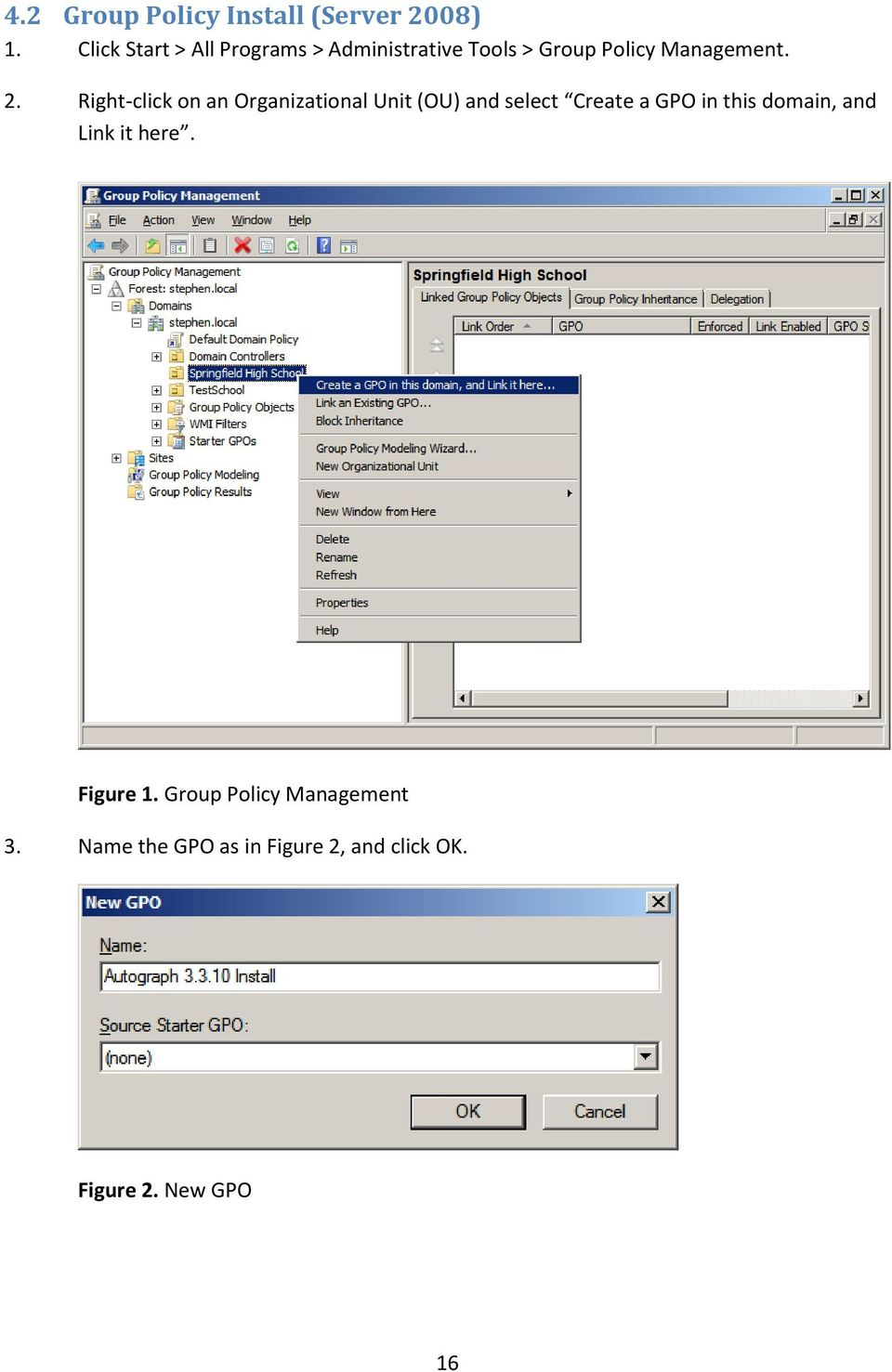 Right-click on an Organizational Unit (OU) and select Create a GPO in this