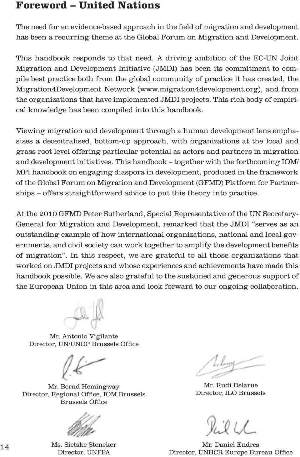 A driving ambition of the EC-UN Joint Migration and Development Initiative (JMDI) has been its commitment to compile best practice both from the global community of practice it has created, the