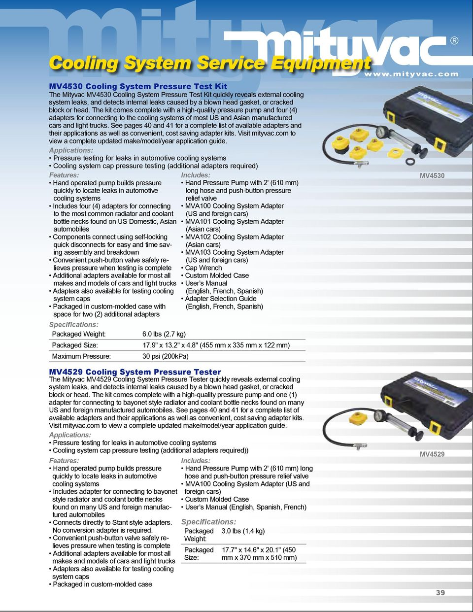 See pages 40 and 41 for a complete list of available adapters and their applications as well as convenient, cost saving adapter kits. Visit mityvac.