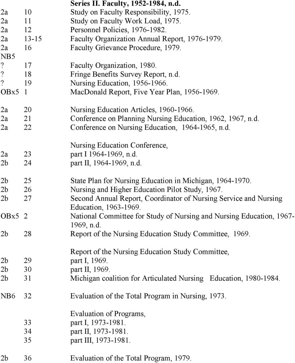 OBx5 1 MacDonald Report, Five Year Plan, 1956-1969. 2a 20 Nursing Education Articles, 1960-1966. 2a 21 Conference on Planning Nursing Education, 1962, 1967, n.d. 2a 22 Conference on Nursing Education, 1964-1965, n.