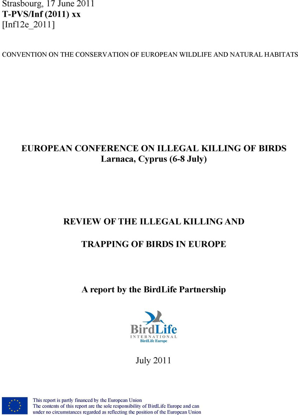 EUROPE A report by the BirdLife Partnership July 2011 This report is partly financed by the European Union The contents of this