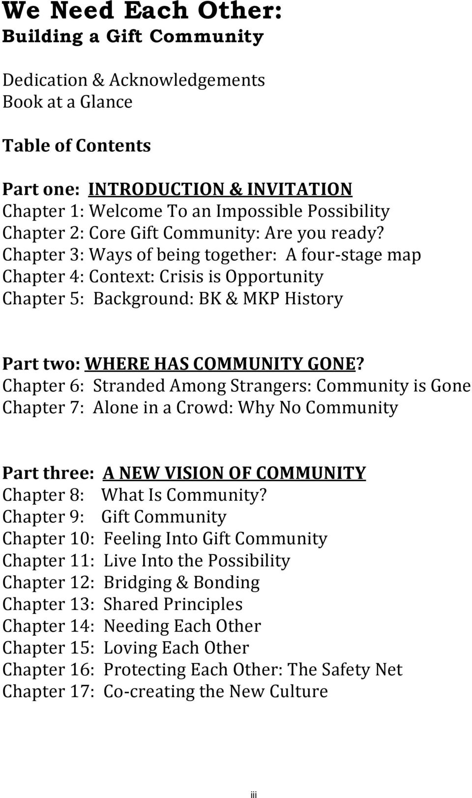 Chapter 3: Ways of being together: A four- stage map Chapter 4: Context: Crisis is Opportunity Chapter 5: Background: BK & MKP History Part two: WHERE HAS COMMUNITY GONE?