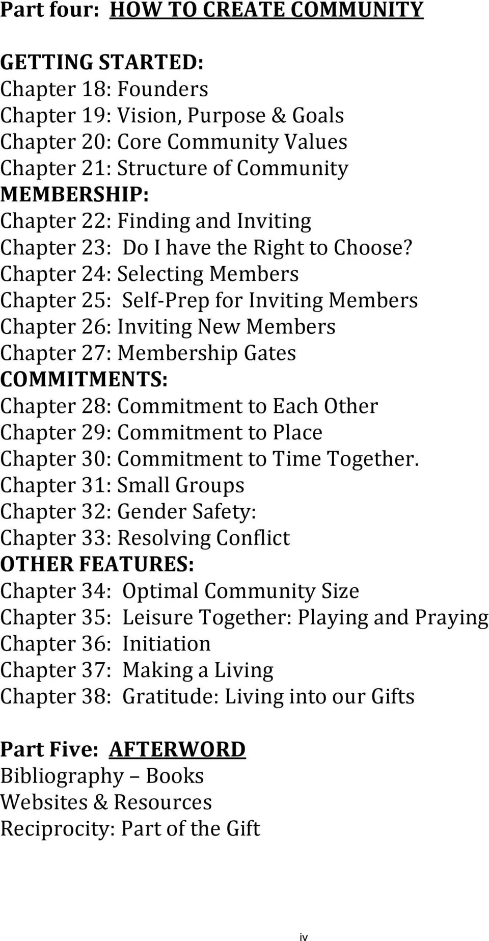 Chapter 24: Selecting Members Chapter 25: Self- Prep for Inviting Members Chapter 26: Inviting New Members Chapter 27: Membership Gates COMMITMENTS: Chapter 28: Commitment to Each Other Chapter 29: