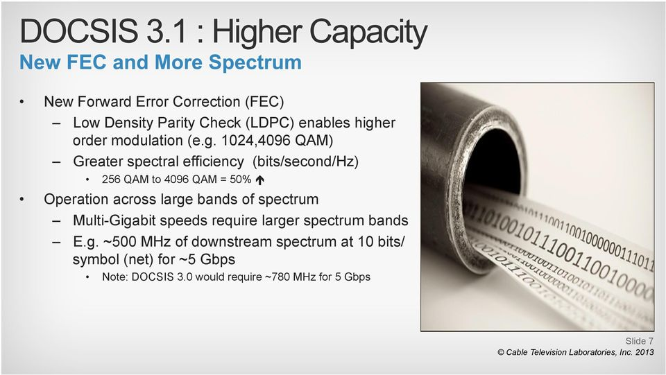 across large bands of spectrum Multi-Gigabit speeds require larger spectrum bands E.g. ~500 of downstream spectrum at 10 bits/ symbol (net) for ~5 Gbps Note: DOCSIS 3.