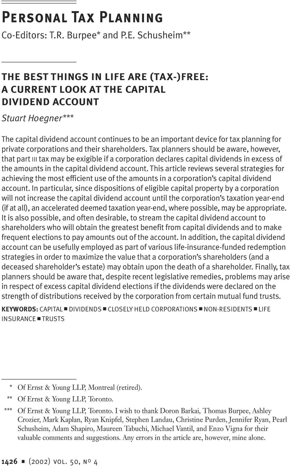 Schusheim** THE BEST THINGS IN LIFE ARE (TAX-)FREE: A CURRENT LOOK AT THE CAPITAL DIVIDEND ACCOUNT Stuart Hoegner*** The capital dividend account continues to be an important device for tax planning