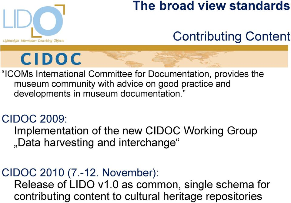 CIDOC 2009: Implementation of the new CIDOC Working Group Data harvesting and interchange CIDOC 2010 (7.