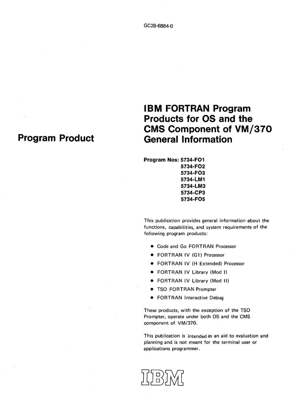 Processor FORTRAN IV (H Extended) Processor FORTRAN IV Library (Mod I) FORTRAN IV Library (Mod II) TSO FORTRAN Prompter FORTRAN Interactive Debug These products, with the exception of the TSO