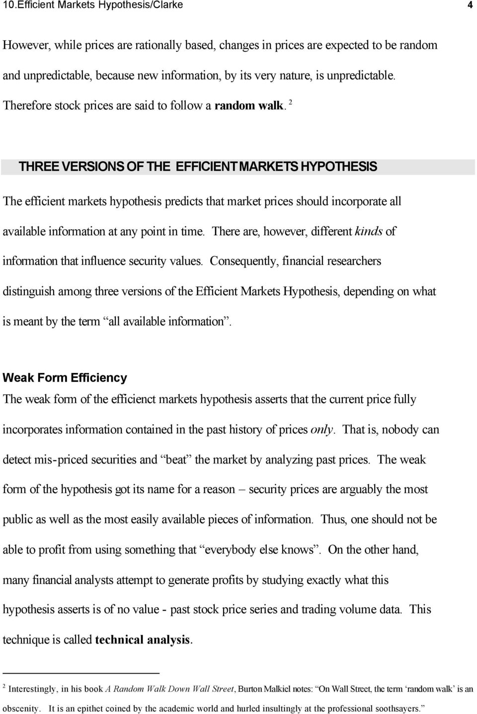 2 THREE VERSIONS OF THE EFFICIENT MARKETS HYPOTHESIS The efficient markets hypothesis predicts that market prices should incorporate all available information at any point in time.