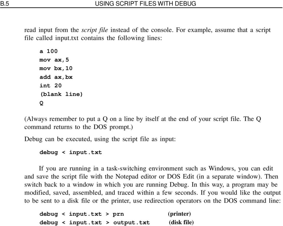 The Q command returns to the DOS prompt.) Debug can be executed, using the script file as input: debug < input.