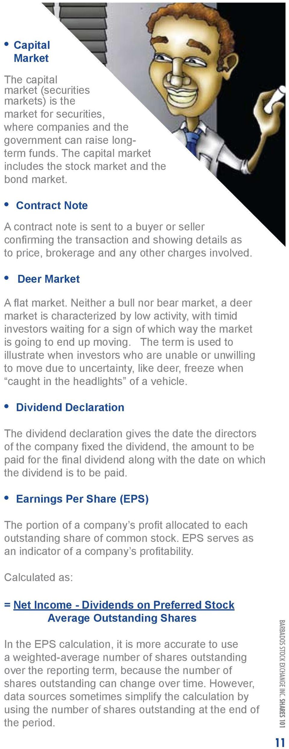 Contract Note A contract note is sent to a buyer or seller confirming the transaction and showing details as to price, brokerage and any other charges involved. Deer Market A flat market.