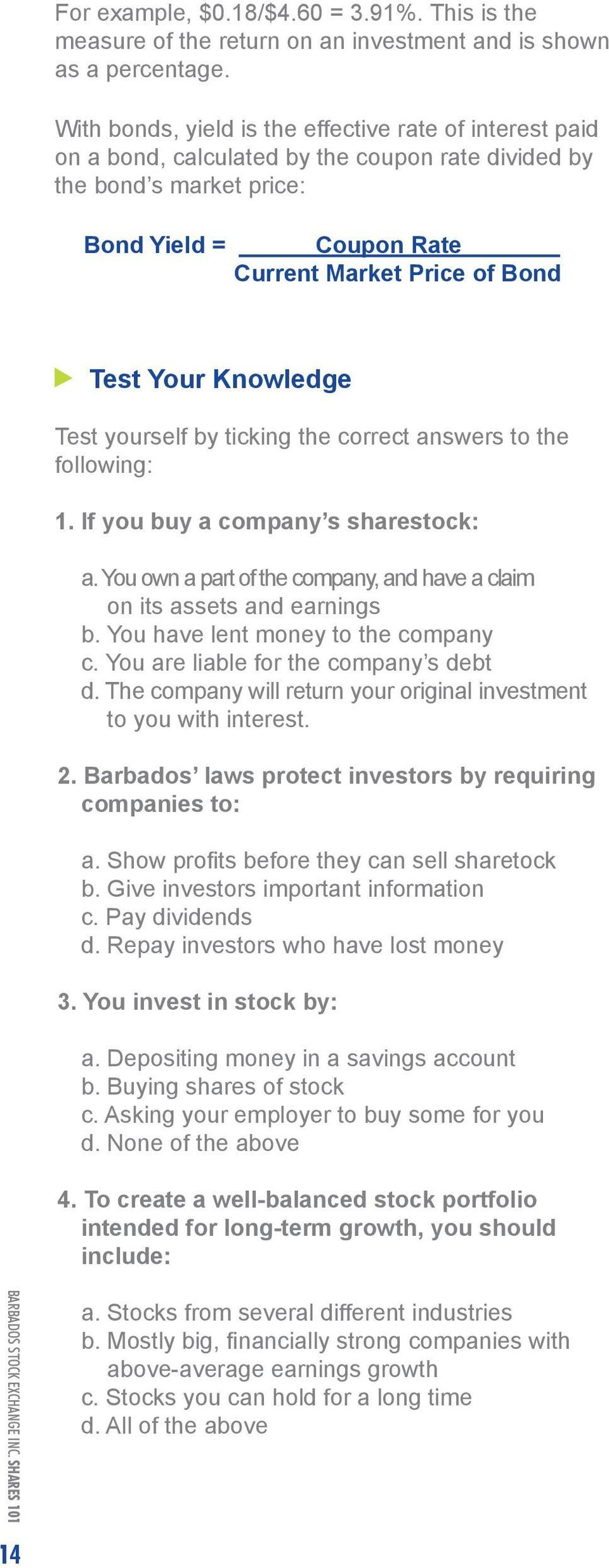 Knowledge Test yourself by ticking the correct answers to the following: 1. If you buy a company s sharestock: a. You own a part of the company, and have a claim on its assets and earnings b.