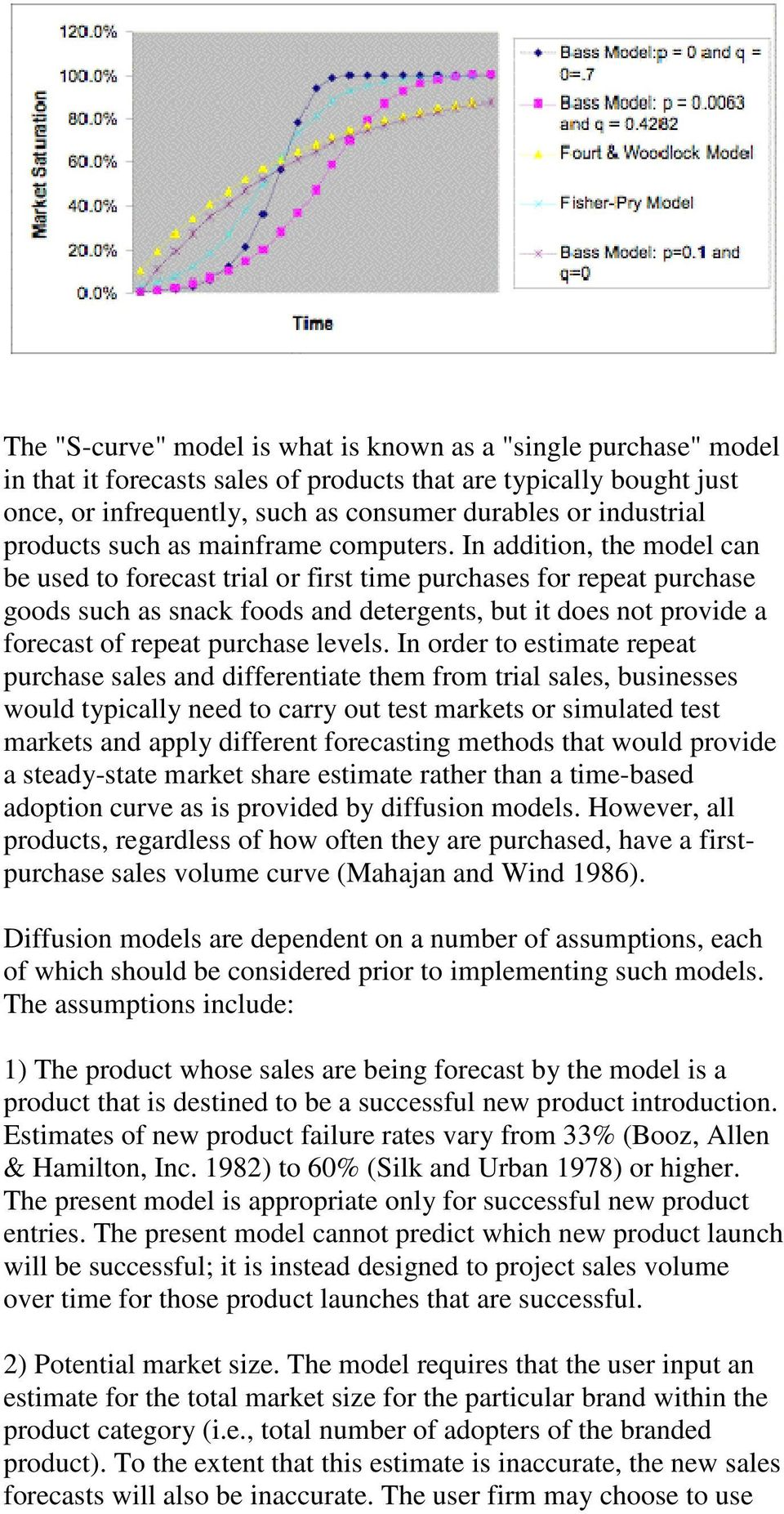 In addition, the model can be used to forecast trial or first time purchases for repeat purchase goods such as snack foods and detergents, but it does not provide a forecast of repeat purchase levels.