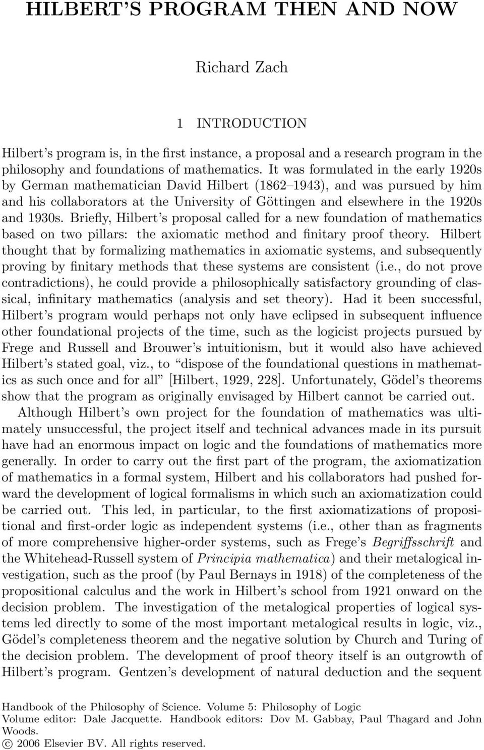 1930s. Briefly, Hilbert s proposal called for a new foundation of mathematics based on two pillars: the axiomatic method and finitary proof theory.