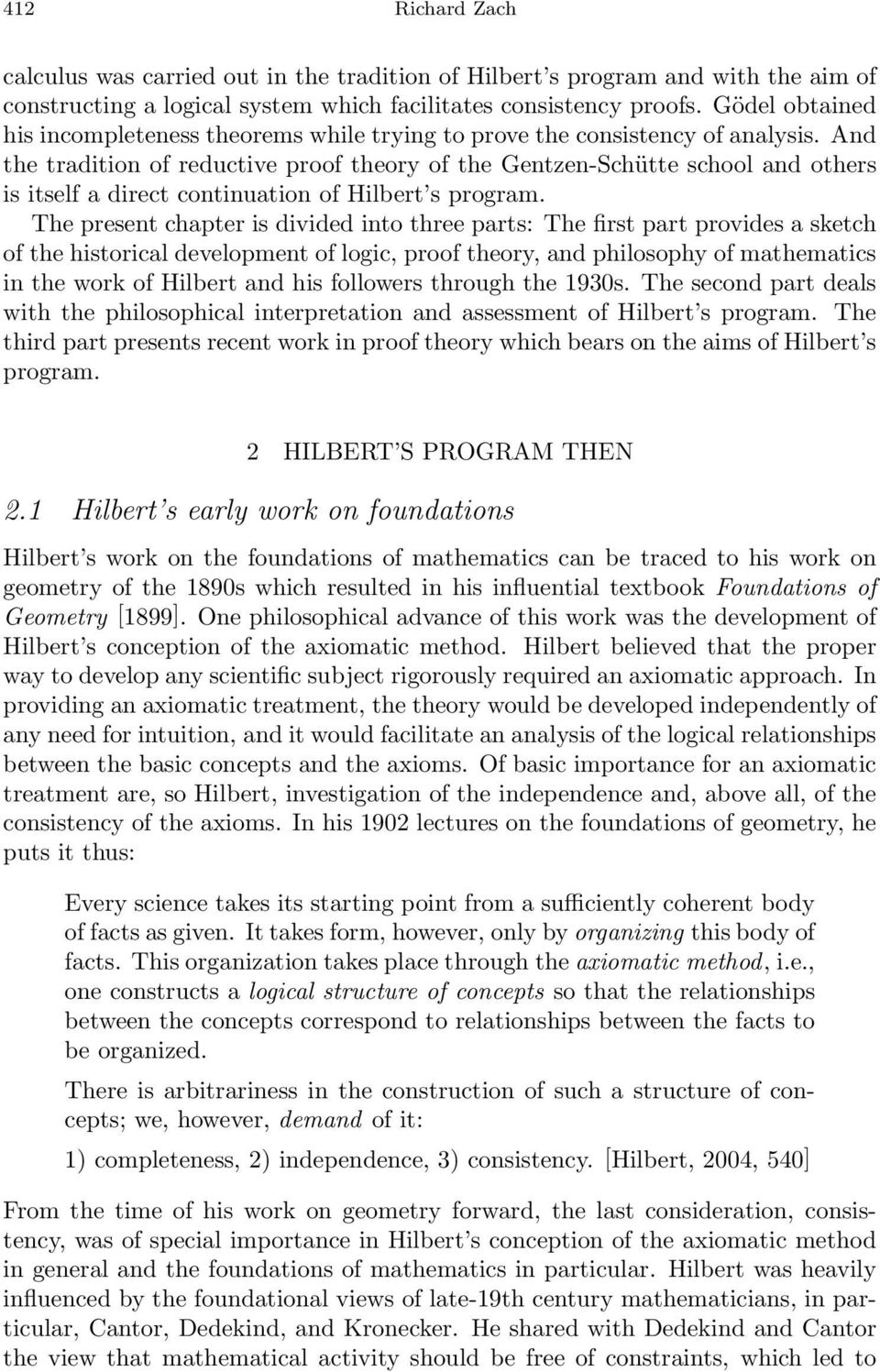 And the tradition of reductive proof theory of the Gentzen-Schütte school and others is itself a direct continuation of Hilbert s program.