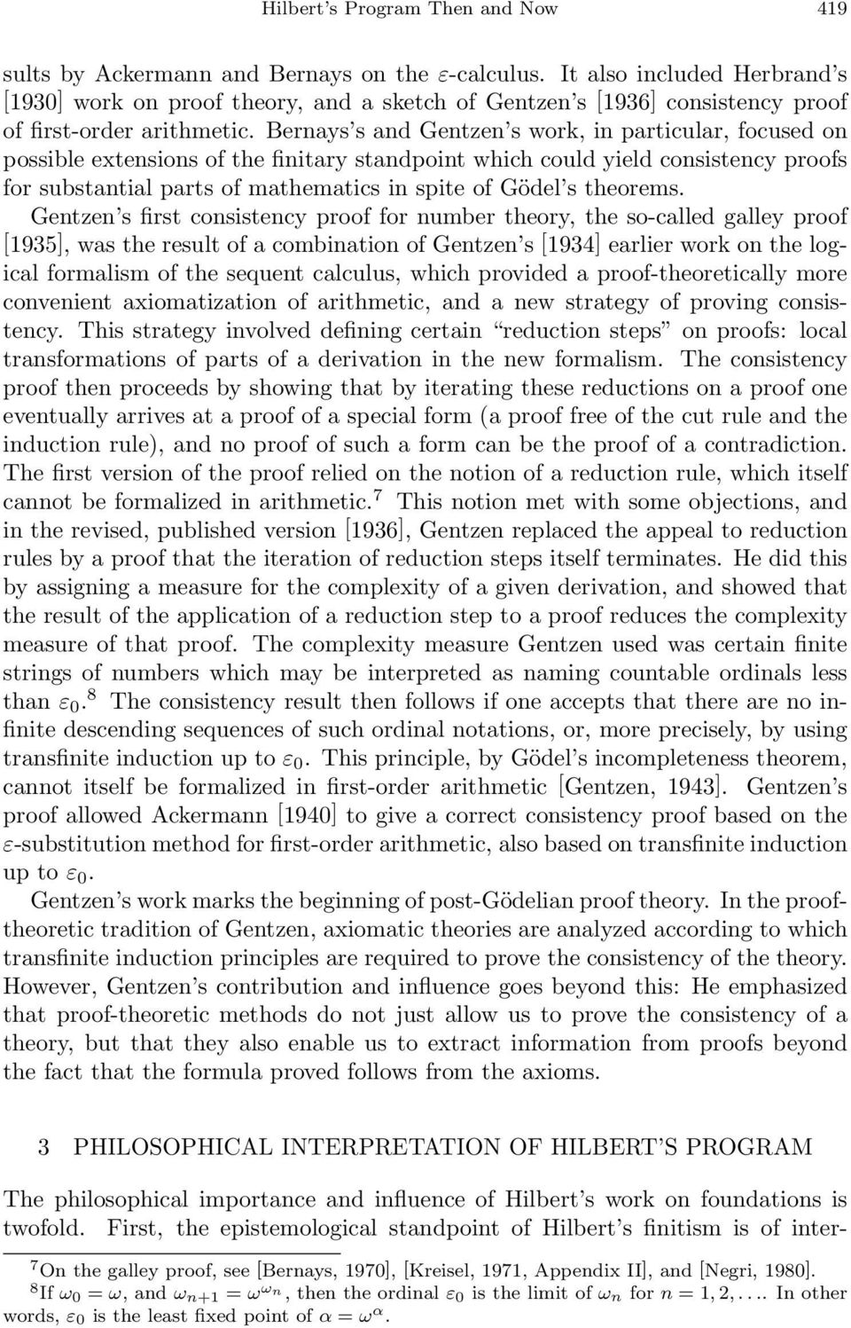 Bernays s and Gentzen s work, in particular, focused on possible extensions of the finitary standpoint which could yield consistency proofs for substantial parts of mathematics in spite of Gödel s