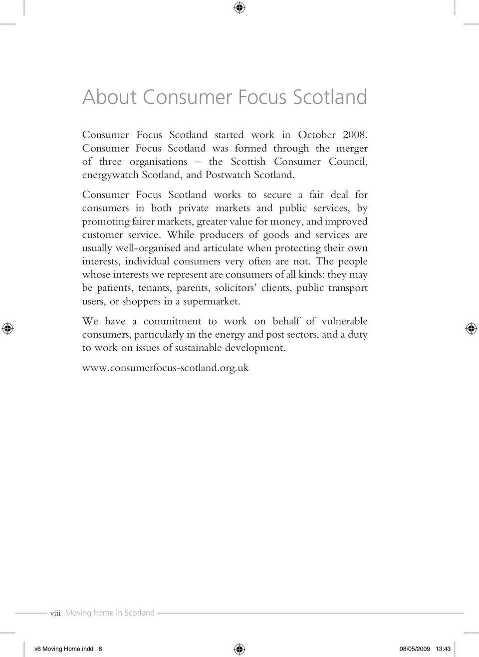 Consumer Focus Scotland works to secure a fair deal for consumers in both private markets and public services, by promoting fairer markets, greater value for money, and improved customer service.