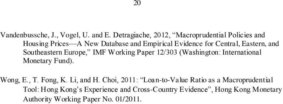 Eastern, and Southeastern Europe, IMF Working Paper 12/303 (Washington: International Monetary Fund). Wong, E., T.