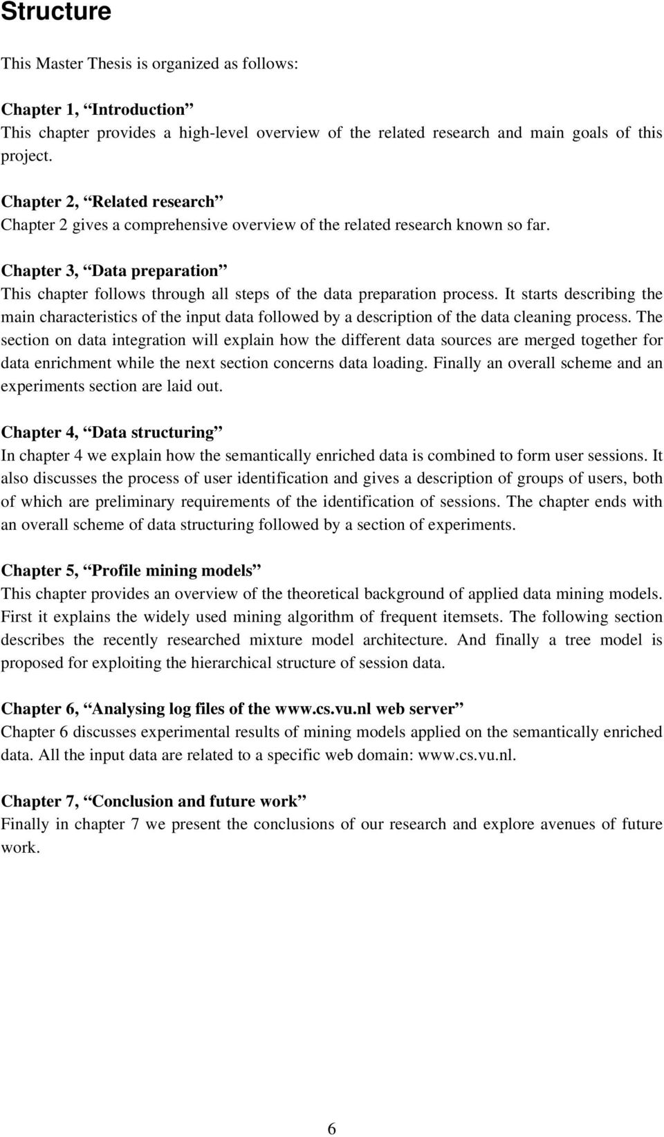 Chapter 3, Data preparation This chapter follows through all steps of the data preparation process.