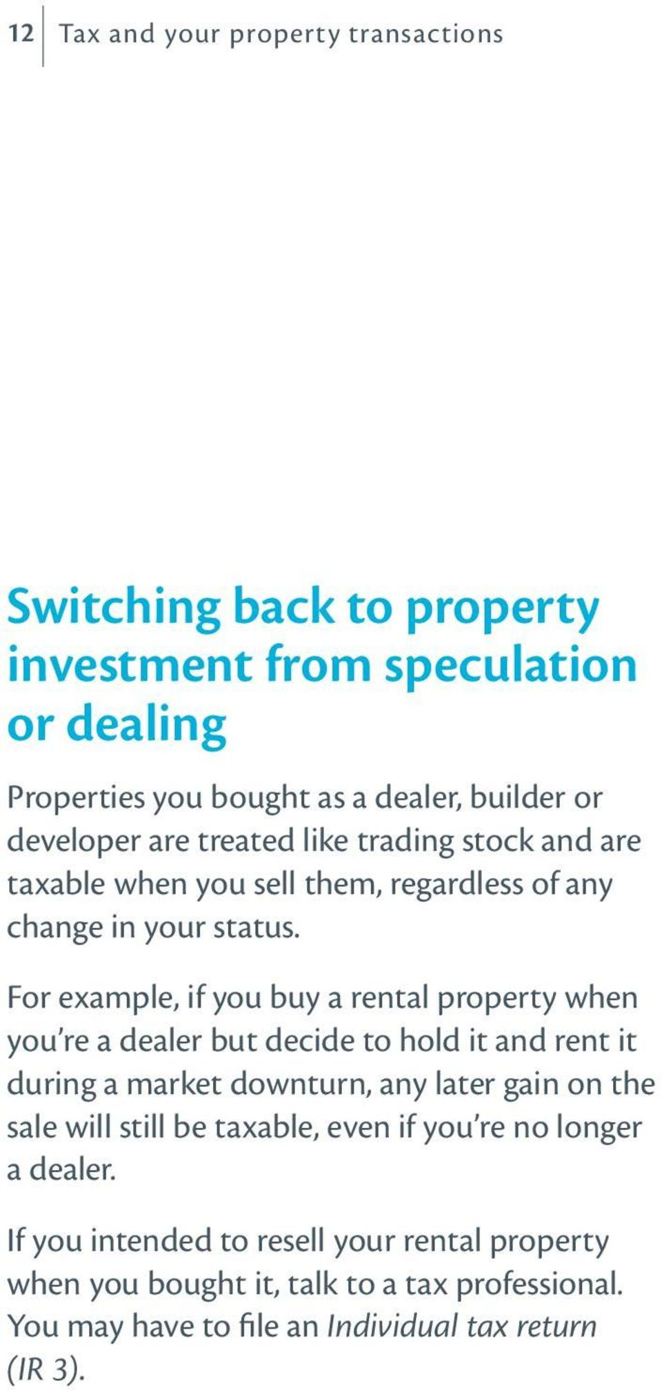 For example, if you buy a rental property when you re a dealer but decide to hold it and rent it during a market downturn, any later gain on the sale will