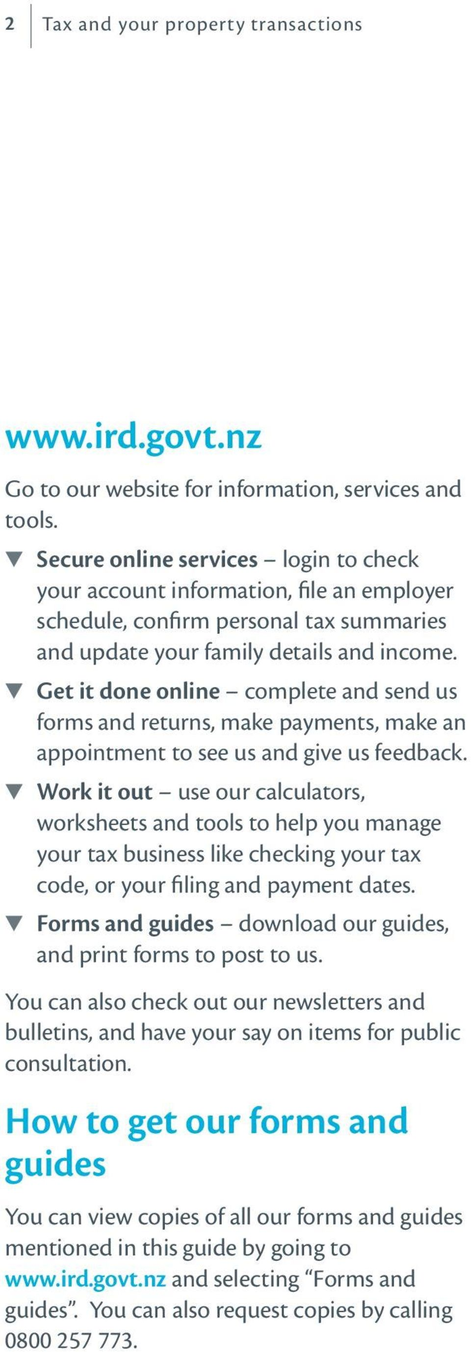 Get it done online complete and send us forms and returns, make payments, make an appointment to see us and give us feedback.
