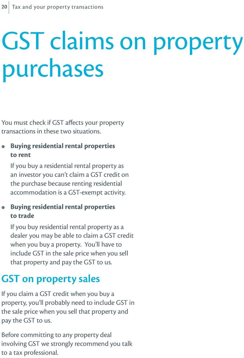 GST-exempt activity. Buying residential rental properties to trade If you buy residential rental property as a dealer you may be able to claim a GST credit when you buy a property.
