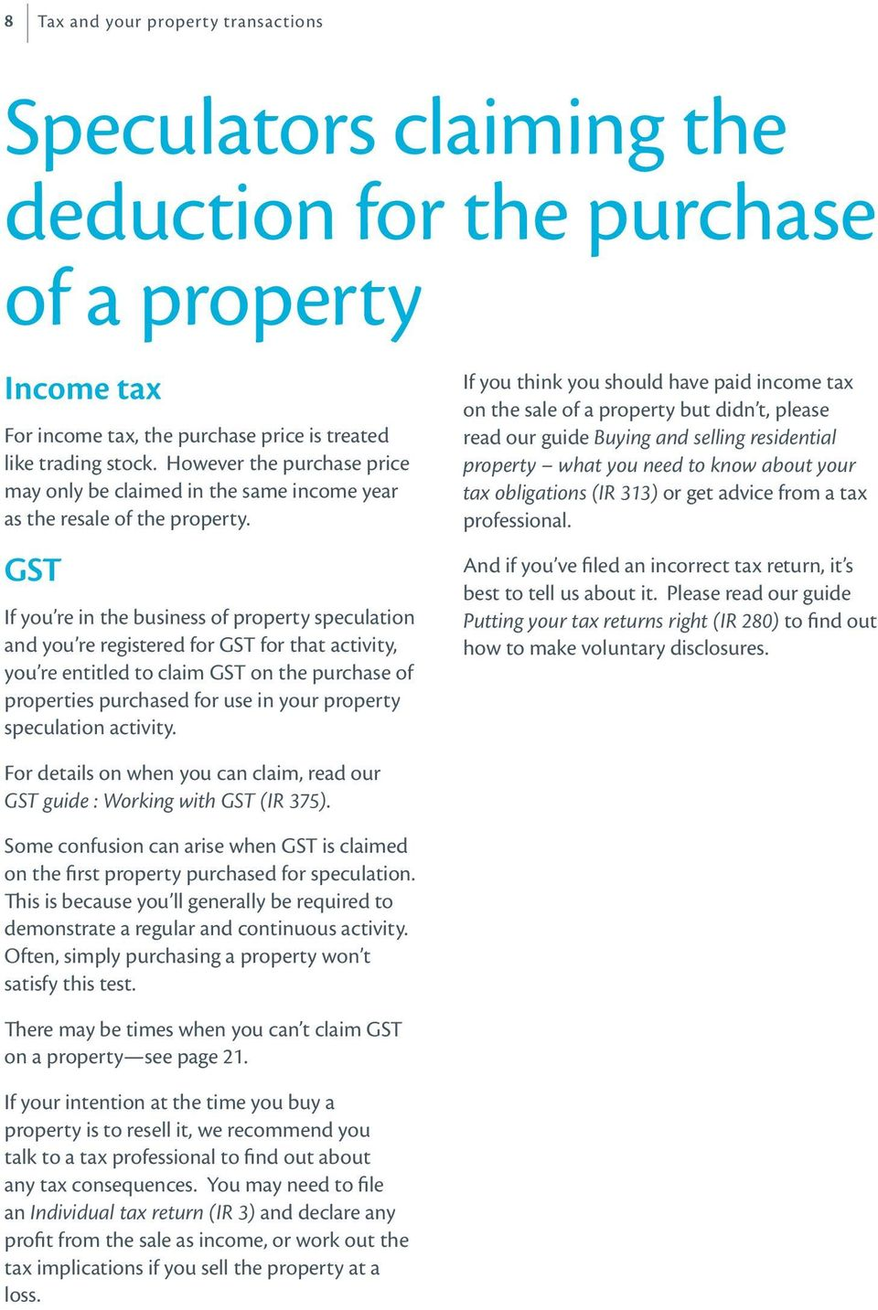 GST If you re in the business of property speculation and you re registered for GST for that activity, you re entitled to claim GST on the purchase of properties purchased for use in your property
