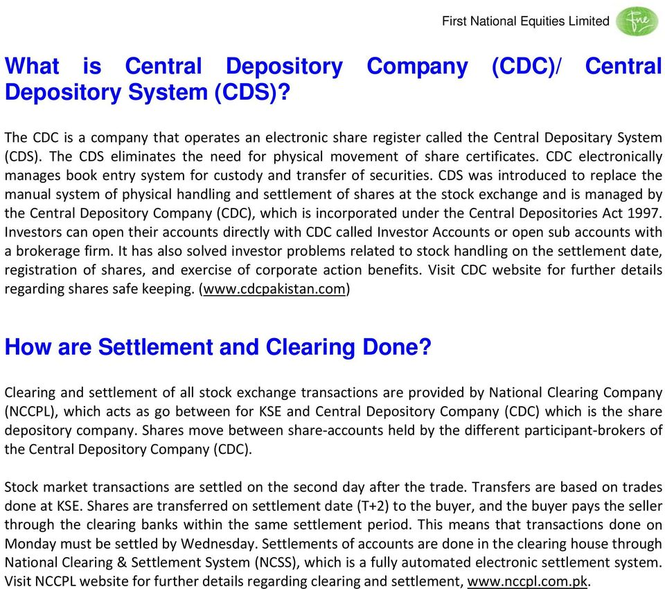 CDS was introduced to replace the manual system of physical handling and settlement of shares at the stock exchange and is managed by the Central Depository Company (CDC), which is incorporated under
