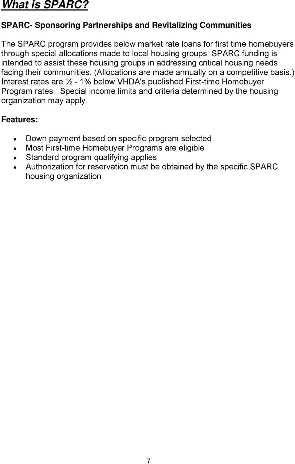 SPARC funding is intended to assist these housing groups in addressing critical housing needs facing their communities. (Allocations are made annually on a competitive basis.