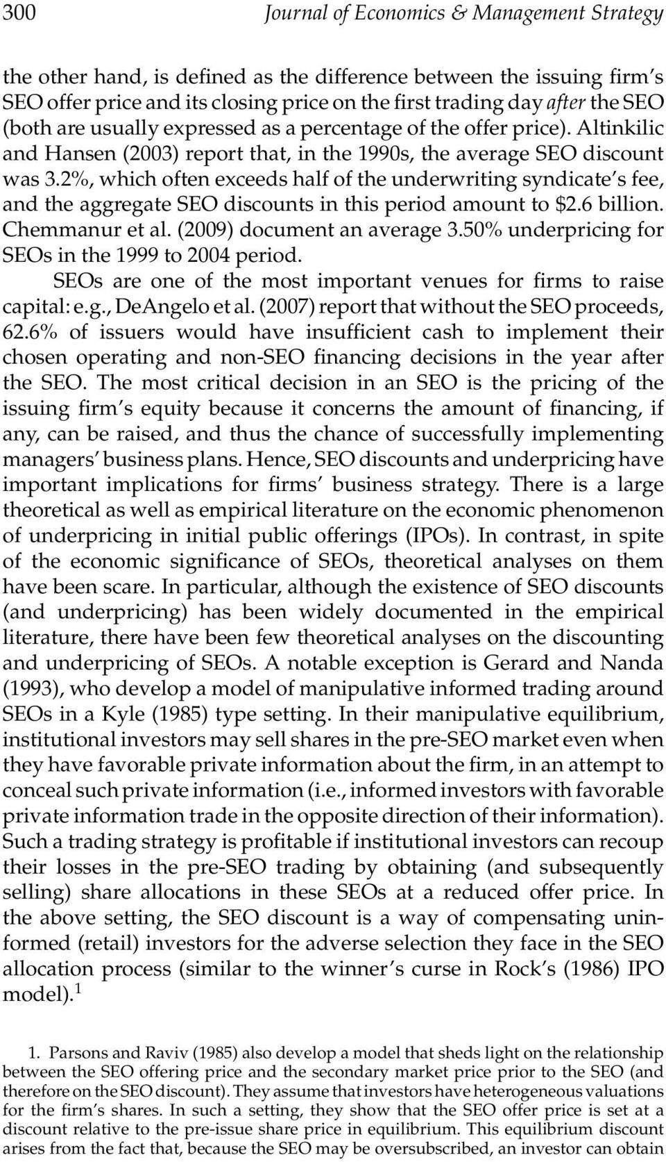 2%, which often exceeds half of the underwriting syndicate s fee, and the aggregate SEO discounts in this period amount to $2.6 billion. Chemmanur et al. (2009) document an average 3.
