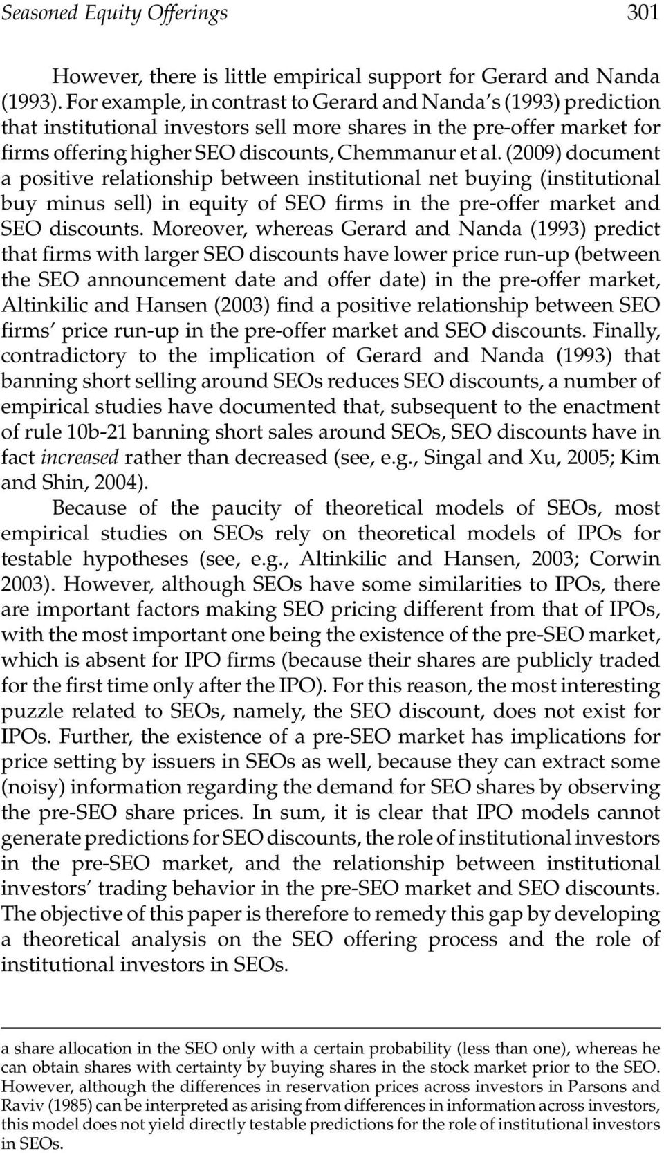 (2009) document a positive relationship between institutional net buying (institutional buy minus sell) in equity of SEO firms in the pre-offer market and SEO discounts.