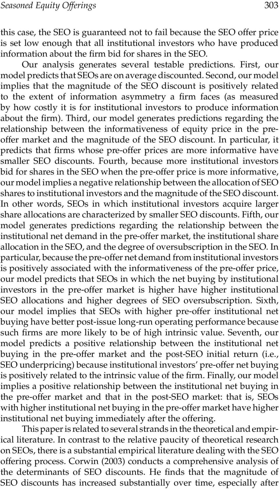 Second, our model implies that the magnitude of the SEO discount is positively related to the extent of information asymmetry a firm faces (as measured by how costly it is for institutional investors